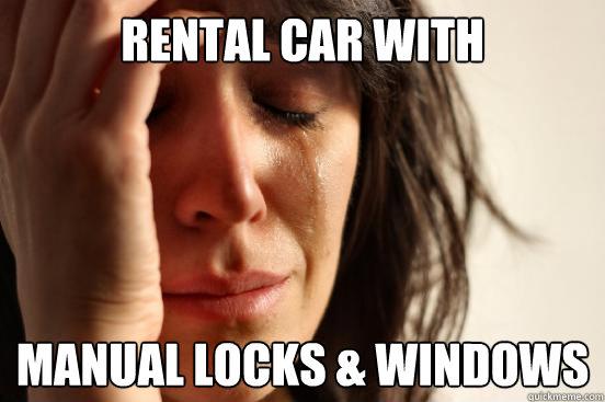 Rental Car With Manual Locks & Windows - Rental Car With Manual Locks & Windows  First World Problems