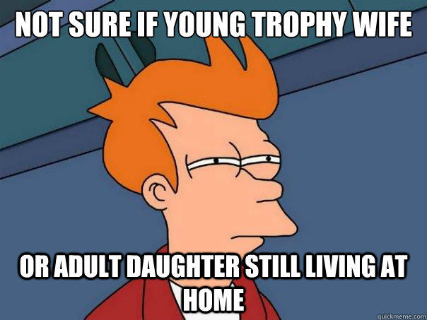 Not sure if young trophy wife Or adult daughter still living at home - Not sure if young trophy wife Or adult daughter still living at home  Futurama Fry