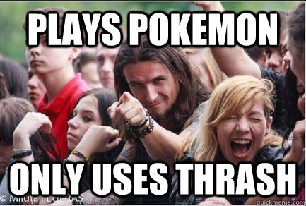 Plays Pokemon only uses thrash  Ridiculously Photogenic Metalhead