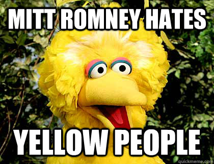 Mitt Romney Hates Yellow People  Big Bird Fired