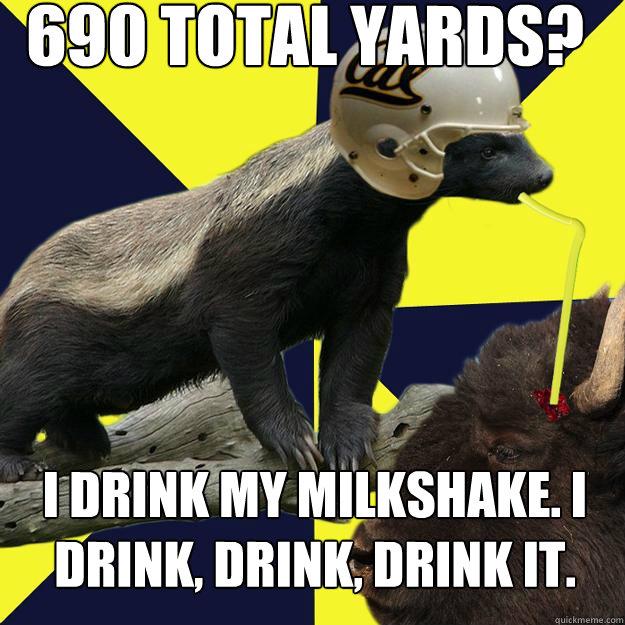 690 total yards? I drink my milkshake. i drink, drink, drink it.