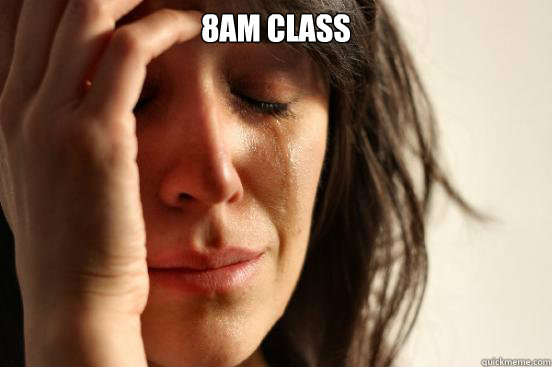 8AM class  - 8AM class   First World Problems