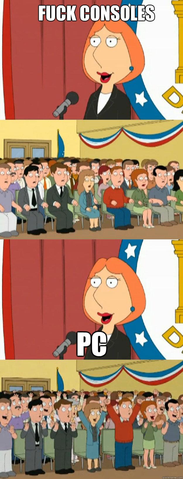 fuck consoles Pc - fuck consoles Pc  Lois Griffin