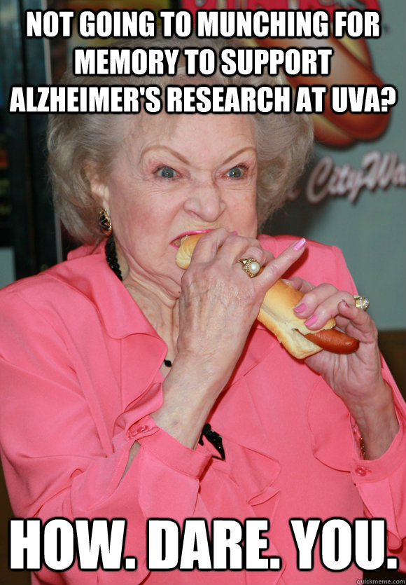 Not going to Munching For Memory to support Alzheimer's Research at UVA?  HOW. DARE. YOU.