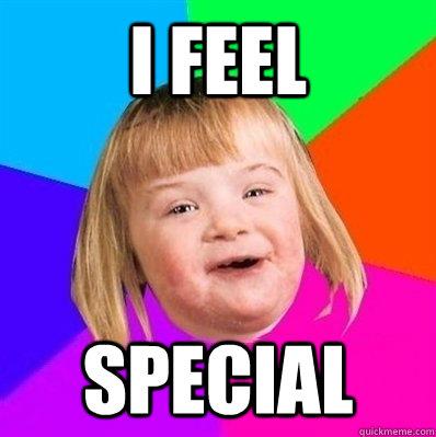 i feel special  Retard Girl