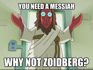 you need a messiah   why not zoidberg? - you need a messiah   why not zoidberg?  Messiah zoidebreg