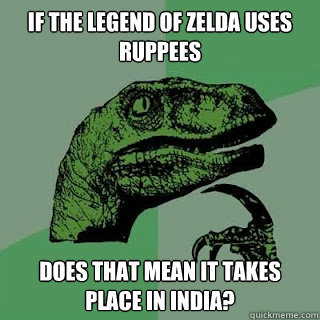 If the Legend of Zelda uses Ruppees Does that mean it takes place in India?