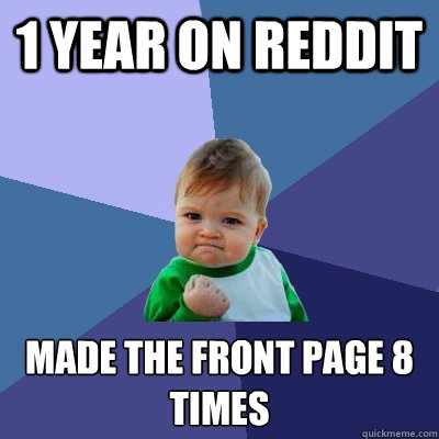 1 year on reddit Made the front page 8 times  Success Kid