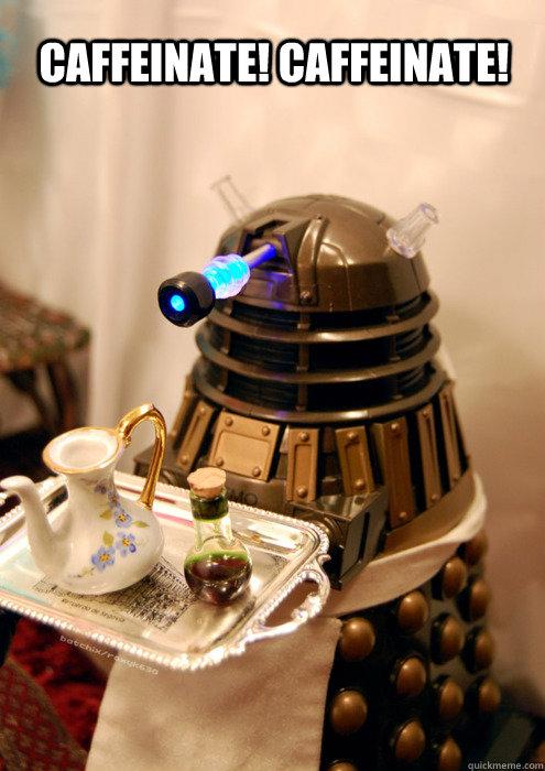 CAFFEINATE! CAFFEINATE! - CAFFEINATE! CAFFEINATE!  cute dalek
