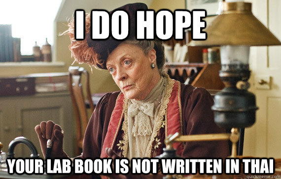 I do hope Your lab book is not written in thai - I do hope Your lab book is not written in thai  The Dowager Countess
