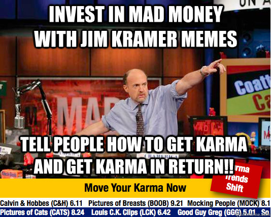 Invest in mad money with jim kramer memes Tell people how to get karma and get karma in return!! - Invest in mad money with jim kramer memes Tell people how to get karma and get karma in return!!  Mad Karma with Jim Cramer