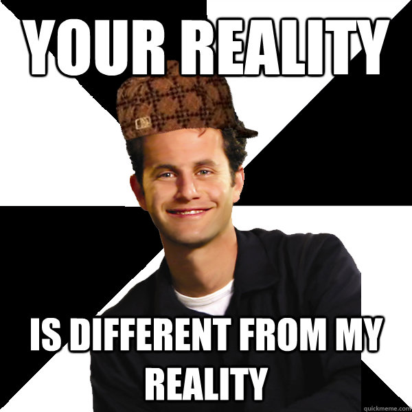 Your reality Is different from my reality - Your reality Is different from my reality  Scumbag Christian