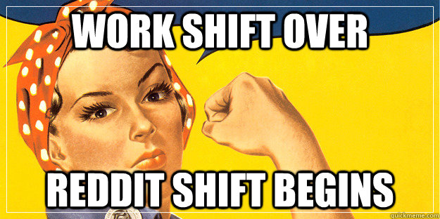 work shift over reddit shift begins - work shift over reddit shift begins  Misc