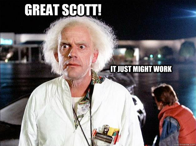 Great Scott! It just might work