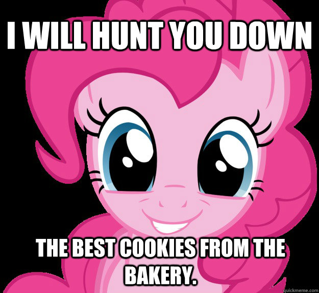 I will hunt you down the best cookies from the bakery.