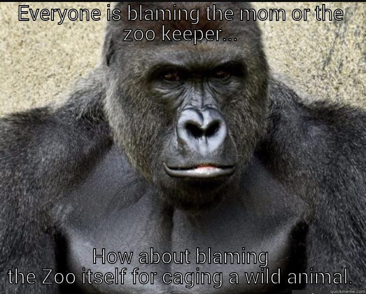 If Harambe Could Talk - EVERYONE IS BLAMING THE MOM OR THE ZOO KEEPER... HOW ABOUT BLAMING THE ZOO ITSELF FOR CAGING A WILD ANIMAL. Misc