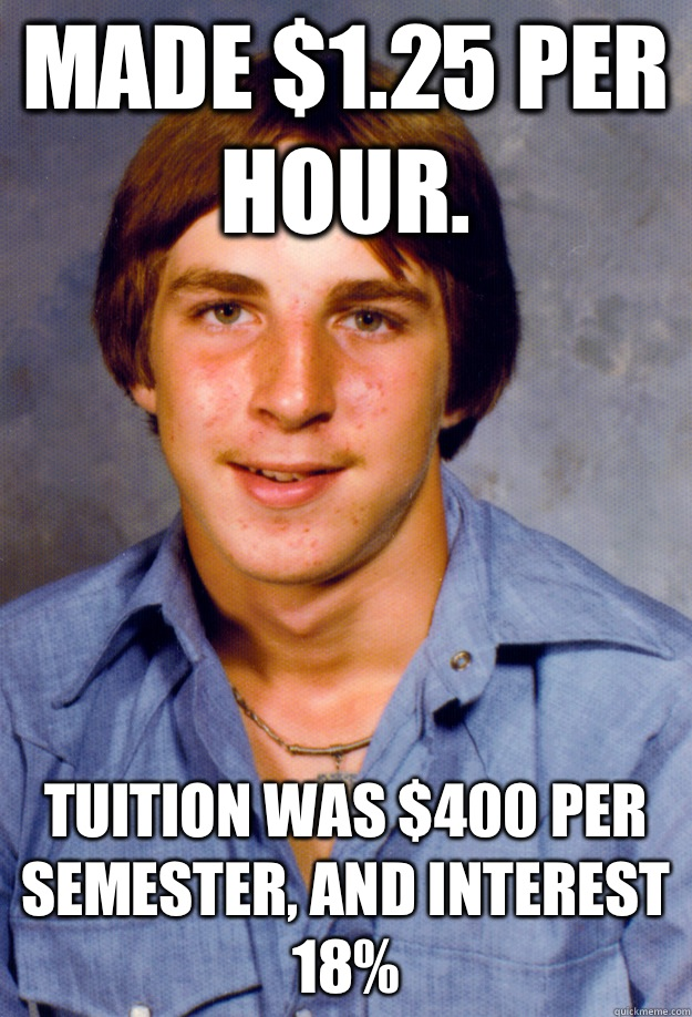 Made $1.25 per hour. Tuition was $400 per semester, and interest 18% - Made $1.25 per hour. Tuition was $400 per semester, and interest 18%  Old Economy Steven