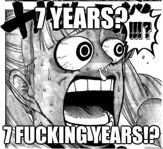 7 Years? 7 FUCKING YEARS!? - 7 Years? 7 FUCKING YEARS!?  Disgusted Perona