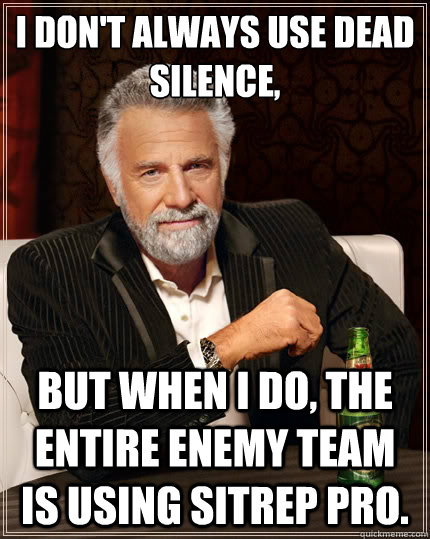 I don't always use dead silence,  But when i do, the entire enemy team is using sitrep pro. - I don't always use dead silence,  But when i do, the entire enemy team is using sitrep pro.  The Most Interesting Man In The World