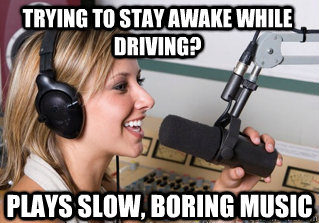 Trying to stay awake while driving? plays slow, boring music  - Trying to stay awake while driving? plays slow, boring music   scumbag radio dj