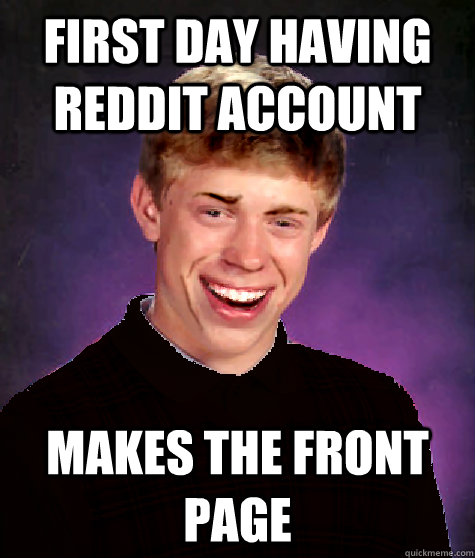 First day having reddit account makes the front page