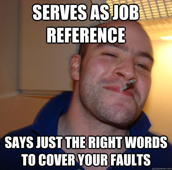 serves as job reference says just the right words to cover your faults - serves as job reference says just the right words to cover your faults  Misc