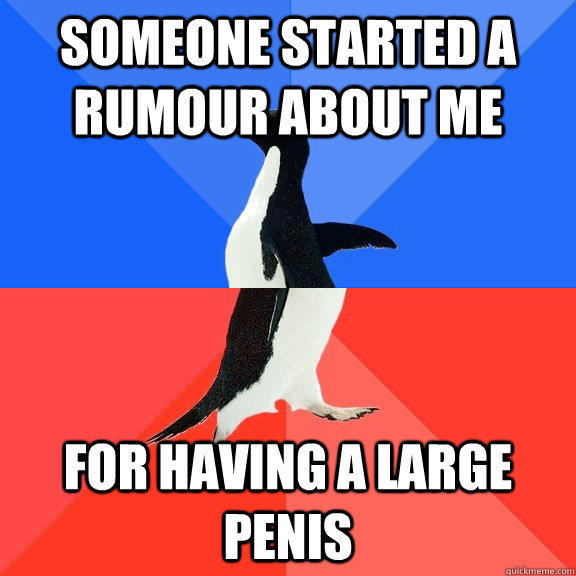 someone started a rumour about me for having a large penis - someone started a rumour about me for having a large penis  Socially Awkward Awesome Penguin