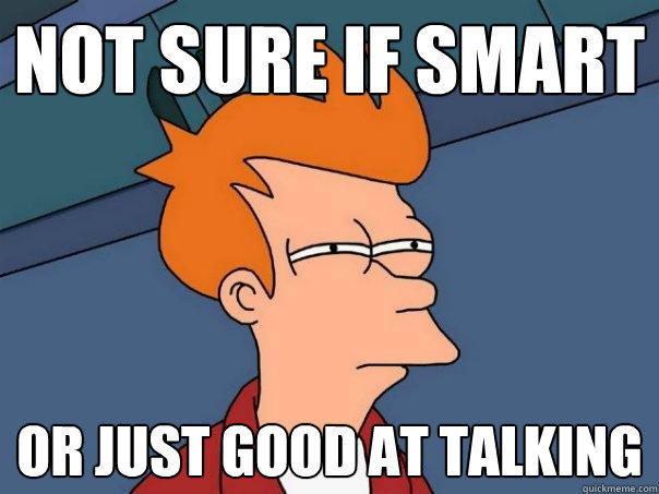 Not sure if smart Or just good at talking - Not sure if smart Or just good at talking  Futurama Fry