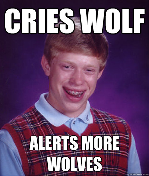 Cries Wolf Alerts more wolves - Cries Wolf Alerts more wolves  Bad Luck Brian