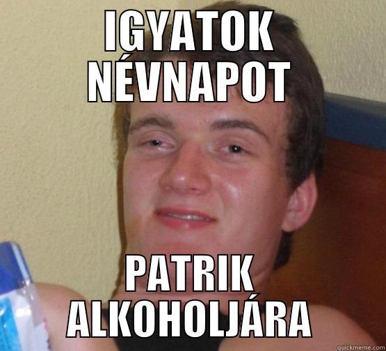 IGYATOK NÉVNAPOT PATRIK ALKOHOLJÁRA Stoner Stanley