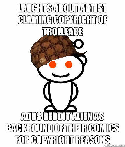 LAUGHTS ABOUT ARTIST CLAMING COPYRIGHT OF TROLLFACE ADDS REDDIT ALIEN AS BACKROUND OF THEIR COMICS FOR COPYRIGHT REASONS  Scumbag Reddit