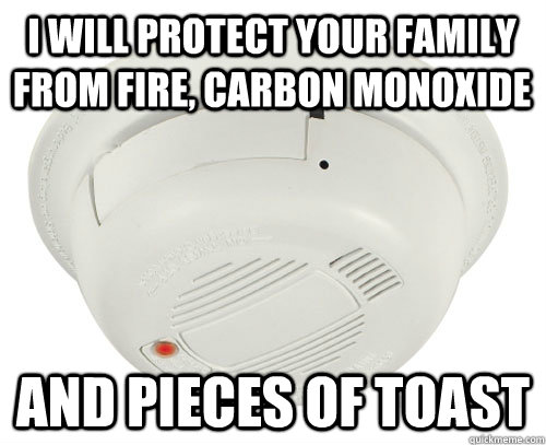 I will protect your family from fire, carbon monoxide and pieces of toast