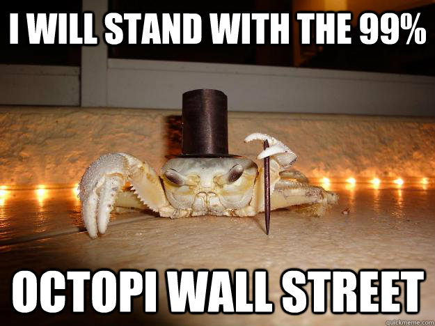 I will stand with the 99% Octopi Wall Street  Fancy Crab