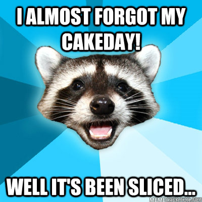 I almost forgot my cakeday! well it's been sliced... - I almost forgot my cakeday! well it's been sliced...  Misc