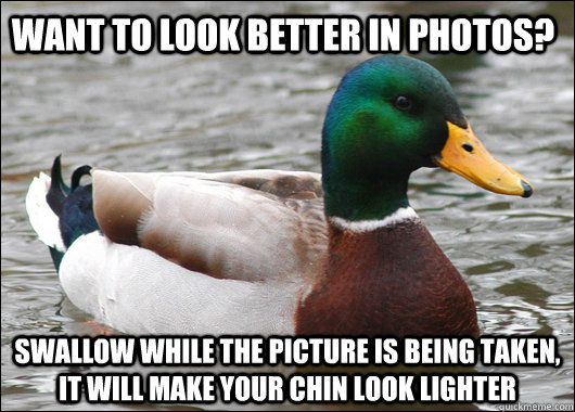 Want to look better in photos? Swallow while the picture is being taken, it will make your chin look lighter - Want to look better in photos? Swallow while the picture is being taken, it will make your chin look lighter  Actual Advice Mallard