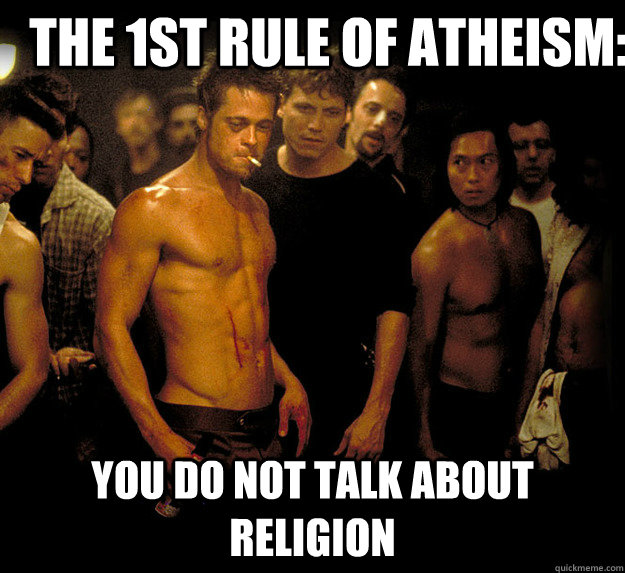 The 1st rule of atheism: You do not talk about religion - The 1st rule of atheism: You do not talk about religion  Misc