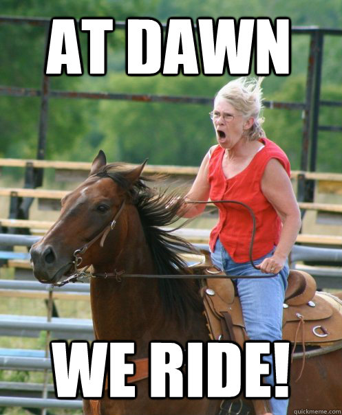 At Dawn We Ride! - At Dawn We Ride!  Grandma on horse