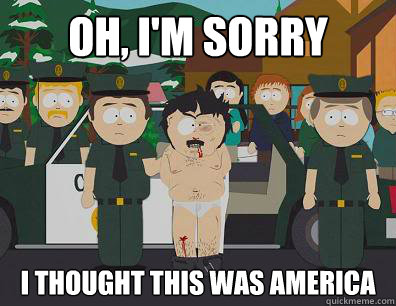 Oh, I'm sorry I thought this was America - Oh, I'm sorry I thought this was America  Randy-Marsh