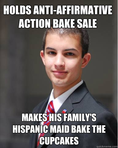 Holds anti-Affirmative Action bake sale Makes his family's Hispanic maid bake the cupcakes - Holds anti-Affirmative Action bake sale Makes his family's Hispanic maid bake the cupcakes  College Conservative