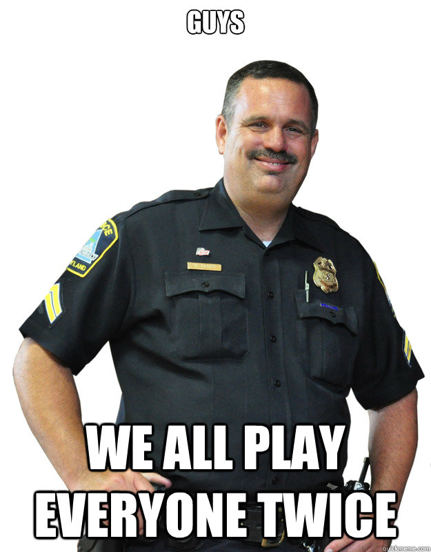 GUYS WE ALL PLAY EVERYONE TWICE - GUYS WE ALL PLAY EVERYONE TWICE  Good Guy Cop