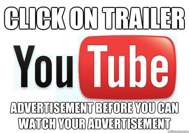 Click on trailer Advertisement before you can watch your advertisement