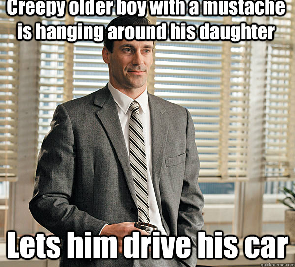 Creepy older boy with a mustache is hanging around his daughter Lets him drive his car - Creepy older boy with a mustache is hanging around his daughter Lets him drive his car  Don draper