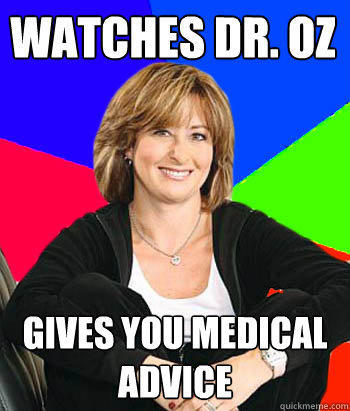 Watches Dr. OZ Gives you medical advice - Watches Dr. OZ Gives you medical advice  Sheltering Suburban Mom