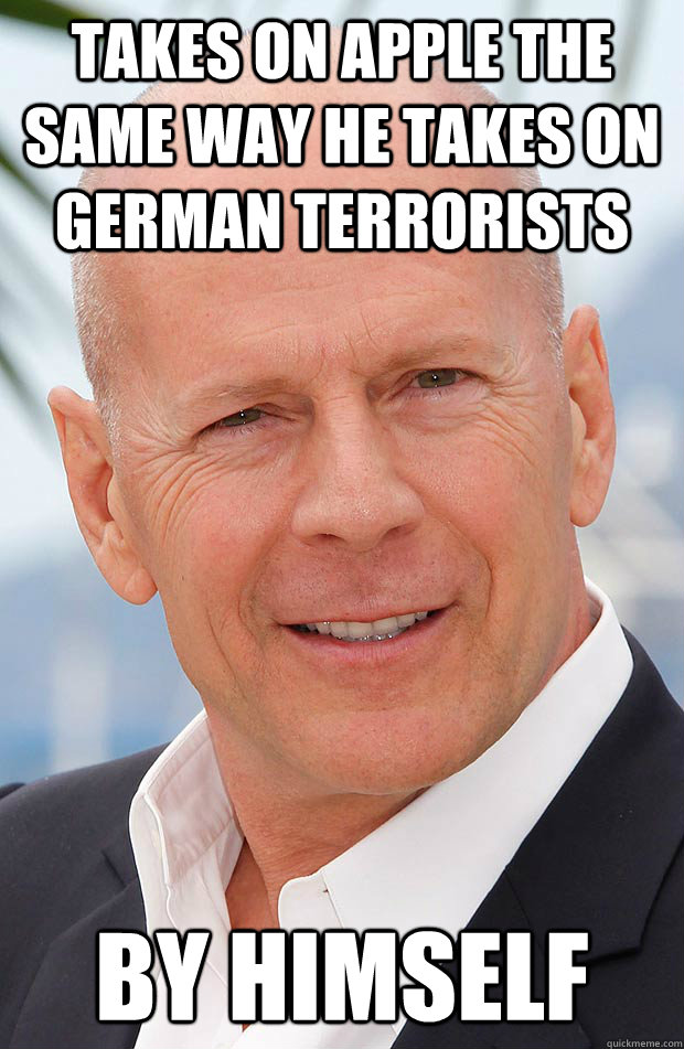 Takes on apple the same way he takes on german terrorists by himself - Takes on apple the same way he takes on german terrorists by himself  Hero Bruce Willis