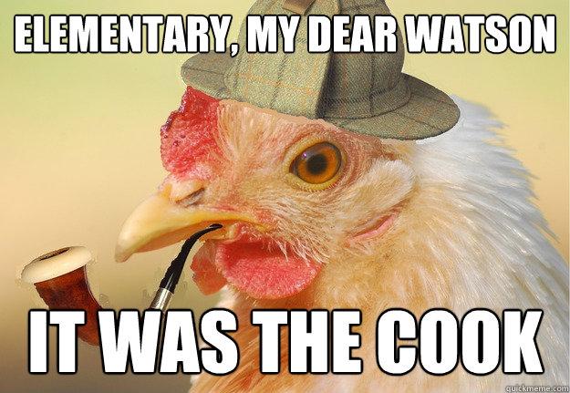 elementary, my dear watson it was the cook