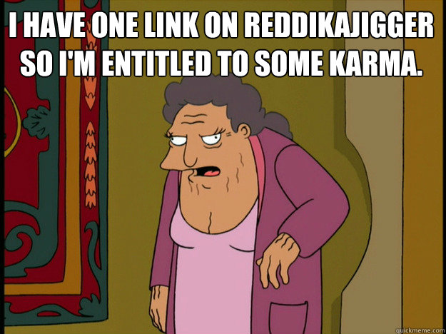 I have one link on reddikajigger so I'm entitled to some karma. - I have one link on reddikajigger so I'm entitled to some karma.  Shareholder Hattie McDoogal