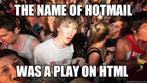 The name of Hotmail Was a play on HTML  - The name of Hotmail Was a play on HTML   Sudden Clarity Clarence