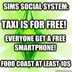 Sims Social System: TAXI is for free! Food coast at least 10$ Everyone get a free Smartphone!
