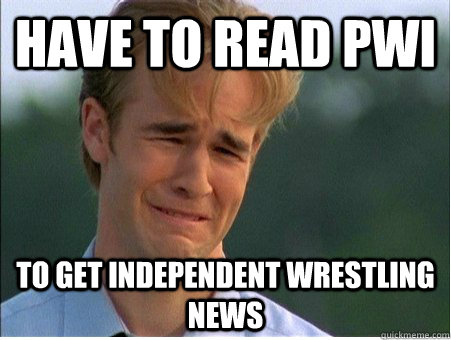 have to read pwi to get independent wrestling news - have to read pwi to get independent wrestling news  1990s Problems