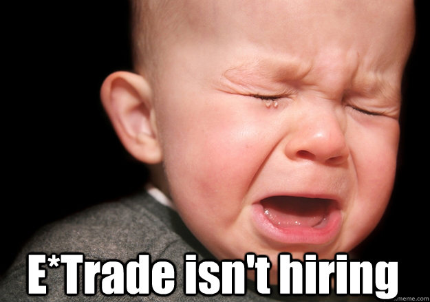 E*Trade isn't hiring  upset family baby